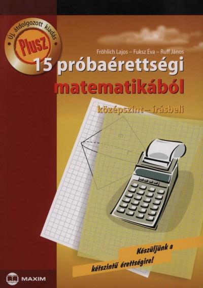 Fröhlich Lajos - Fuksz Éva - Ruff János - Plusz 15 próbaérettségi matematikából