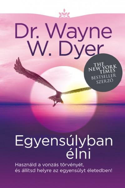 Dr. Wayne W. Dyer - Egyensúlyban élni