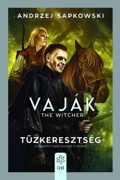 Andrzej Sapkowski - Vaják V. - The Witcher - Tűzkeresztség