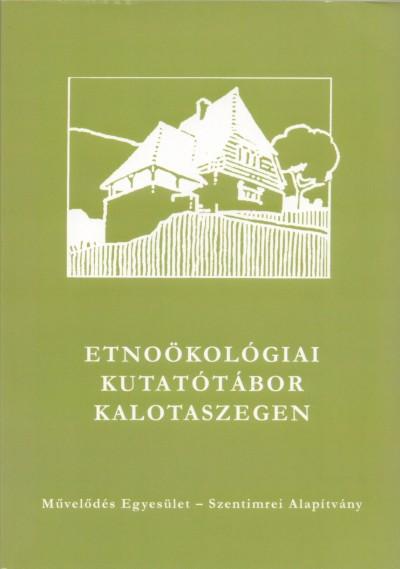 Molnár Zsolt  (Szerk.) - Molnár Krisztina  (Szerk.) - Etnoökológiai kutatótábor Kalotaszegen