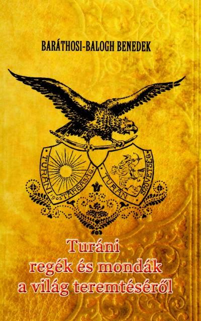 Baráthosi-Balogh Benedek - Turáni regék és mondák a világ teremtéséről