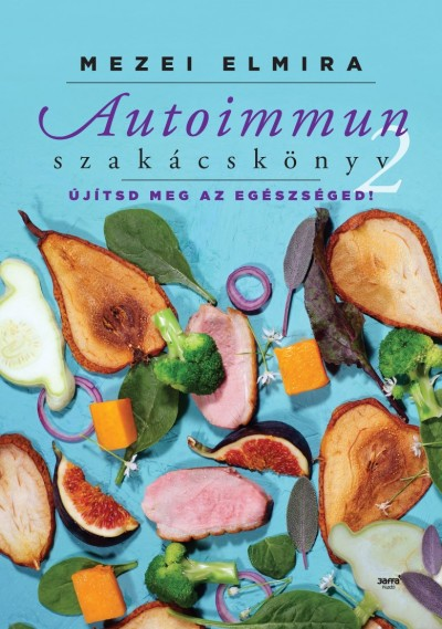 Mezei Elmira - Autoimmun szakácskönyv 2.