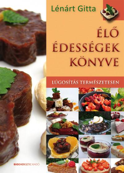 Lénárt Gitta - Élő édességek könyve