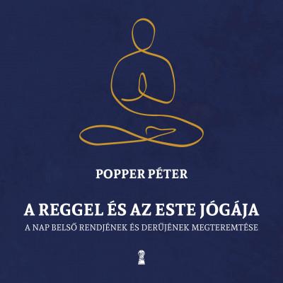 Popper Péter - A reggel és az este jógája