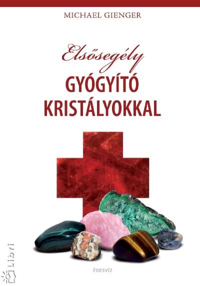 Michael Gienger - Elsősegély gyógyító kristályokkal
