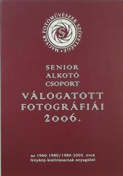 - Senior alkotó csoport válogatott fotográfiái 2006.
