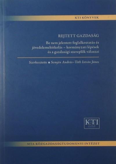 Semjén András  (Szerk.) - Tóth István János  (Szerk.) - Rejtett gazdaság