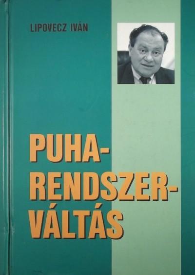 Lipovecz Iván - PUHARENDSZERVÁLTÁS