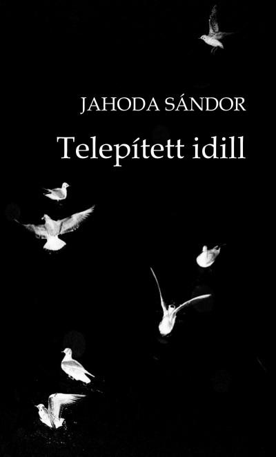 Jahoda Sándor - Telepített idill