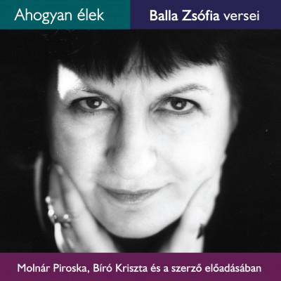 Balla Zsófia - Bíró Kriszta - Molnár Piroska - Ahogyan élek - Hangoskönyv