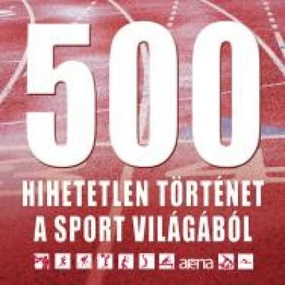 Bálint Mátyás - 500 hihetetlen történet a sport világából