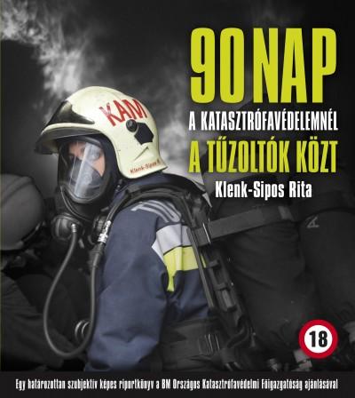 Klenk-Sipos Rita - 90 nap a katasztrófavédelemnél a tűzoltók közt