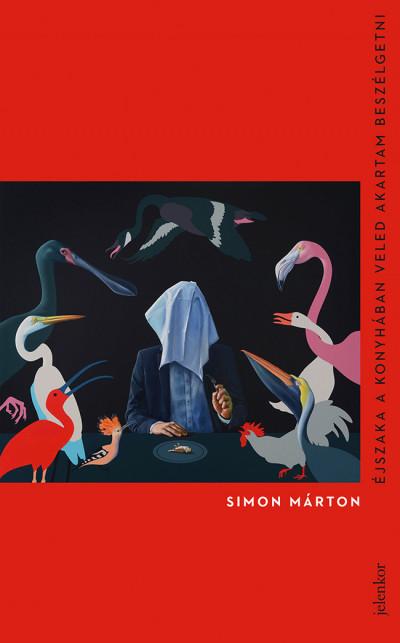Simon Márton - Éjszaka a konyhában veled akartam beszélgetni