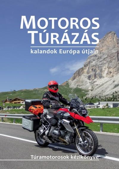 Dobos Zoltán - Szimcsák Attila - Motoros túrázás - kalandok Európa útjain