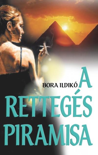 Bora Ildikó - A rettegés piramisa