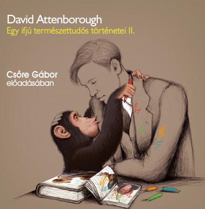 David Attenborough - Csőre Gábor - Egy ifjú természettudós történetei II. - A sárkány nyomában - Hangoskönyv
