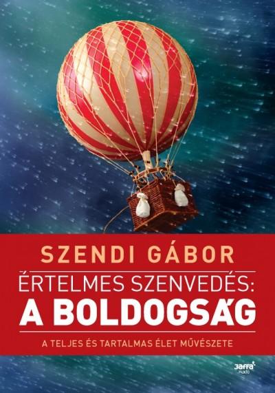 Szendi Gábor - Értelmes szenvedés: a boldogság