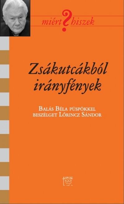 ZSÁKUTCÁKBÓL IRÁNYFÉNYEK - BESZÉLGETÉS BALÁS BÉLA PÜSPÖKKEL