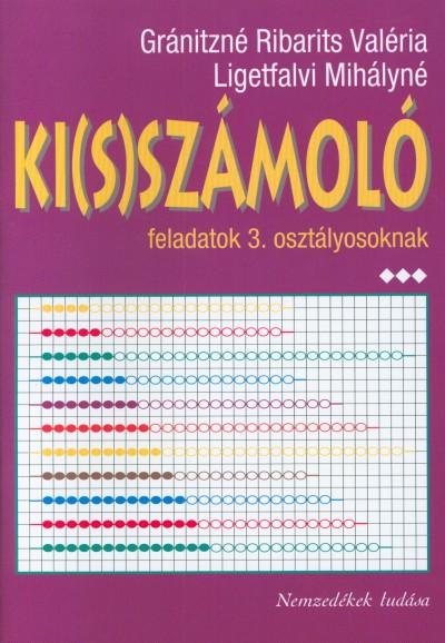 Gránitzné Ribarits Valéria - Ligetfalvi Mihályné - Ki(s)számoló feladatok 3. osztályosoknak