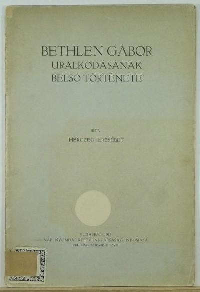 Herczeg Erzsébet - Bethlen Gábor uralkodásának belső története