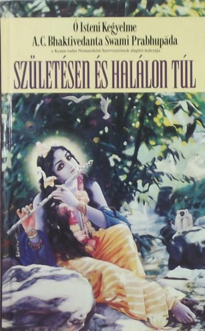 Bhaktivedanta Swami Prabhupada - Születésen és halálon túl