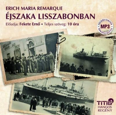 Erich Maria Remarque - Fekete Ernő - Éjszaka Lisszabonban - Hangoskönyv (MP3)