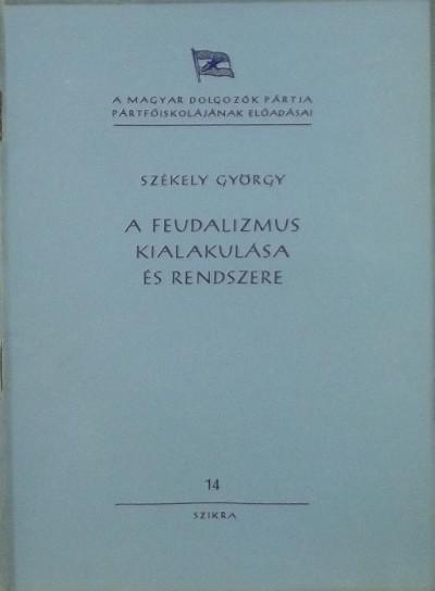 Székely György - A feudalizmus kialakulása és rendszere