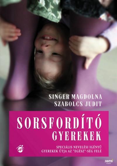Singer Magdolna - Szabolcs Judit - Sorsfordító gyerekek