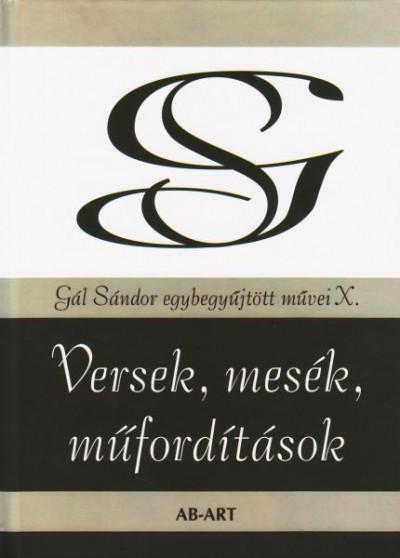 Gál Sándor - Versek, mesék, műfordítások - Gál Sándor egybegyűjtött művei X.