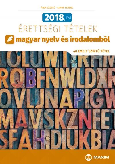 Árva László - Simon Ferenc - 2018. évi érettségi tételek magyar nyelv és irodalomból