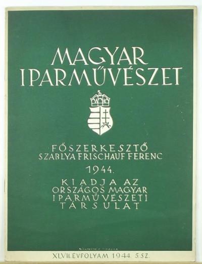 Szablya-Frischauf Ferenc  (Szerk.) - Magyar Iparművészet XLVII. évfolyam 4. szám