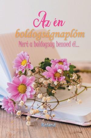 a8c74092db Lengyel Orsolya (Szerk.) - Az én boldogságnaplóm (virágos borító)