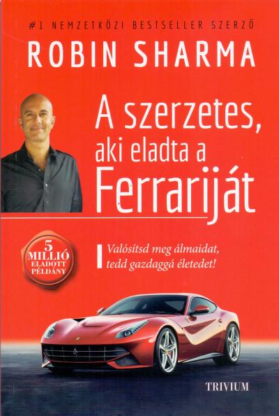 Robin Sharma - A szerzetes, aki eladta a Ferrariját