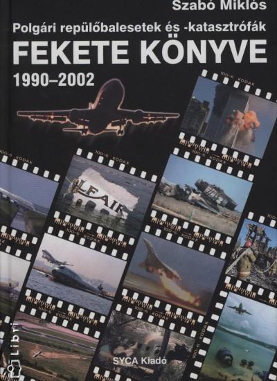Szabó Miklós - Polgári repülőbalesetek és -katasztrófák fekete könyve 1990-2002