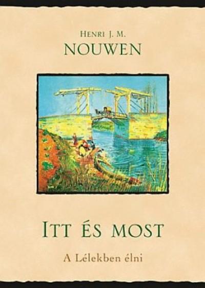 Henri J. M. Nouwen - Itt és most