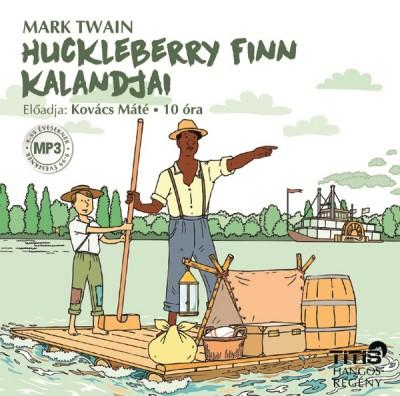 Mark Twain - Kovács Máté - Huckleberry Finn kalandjai - Hangoskönyv