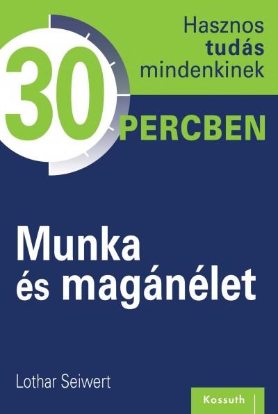 Lothar Seiwert - Munka és magánélet - Hasznos tudás mindenkinek 30 percben