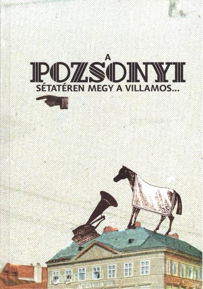 Ifj. Papp Sándor  (Szerk.) - A pozsonyi sétatéren megy a villamos...