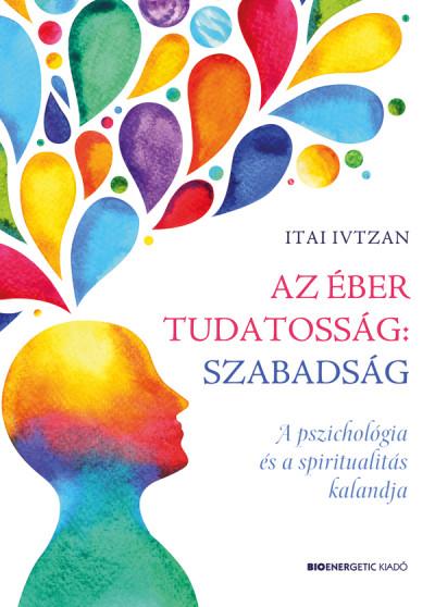 Itai Ivtzan - Az éber tudatosság: szabadság