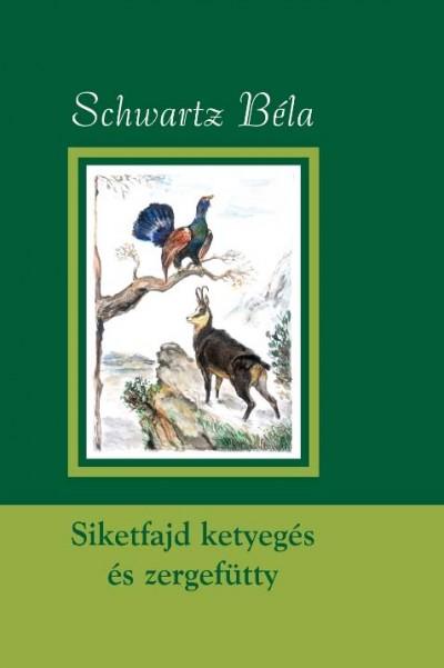Schwartz Béla - Siketfajd ketyegés és zergefütty