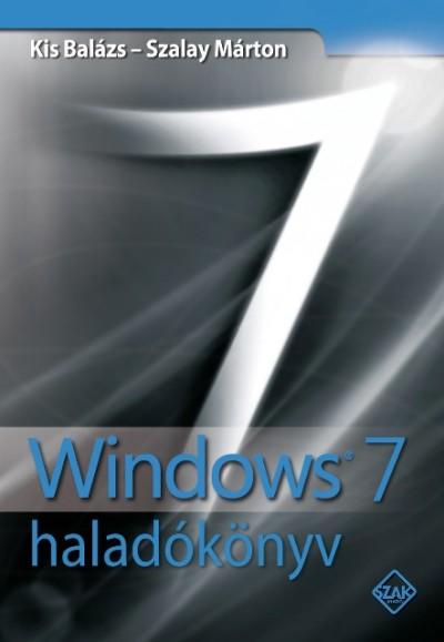 Kis Balázs - Szalay Márton - Windows 7 haladókönyv