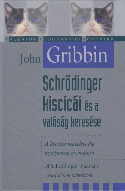 John Gribbin - Schrödinger kiscicái és a valóság keresése