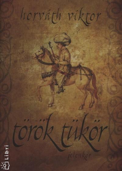 Horváth Viktor - Török tükör