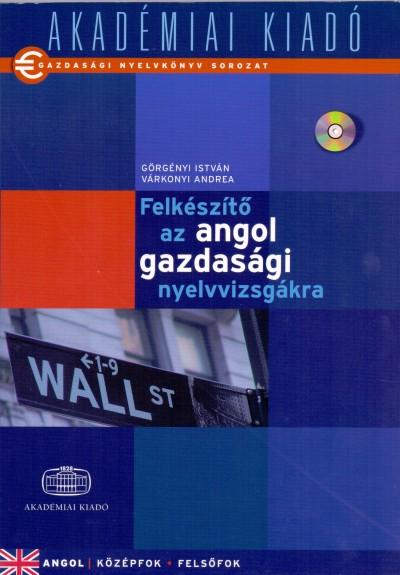 Görgényi István - Várkonyi Andrea - Felkészítő az angol gazdasági nyelvvizsgákra - CD melléklettel