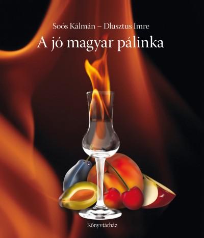Dlusztus Imre - Soós Kálmán - A jó magyar pálinka