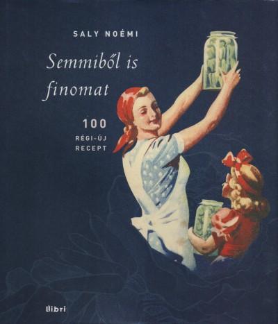 Saly Noémi - Semmiből is finomat!