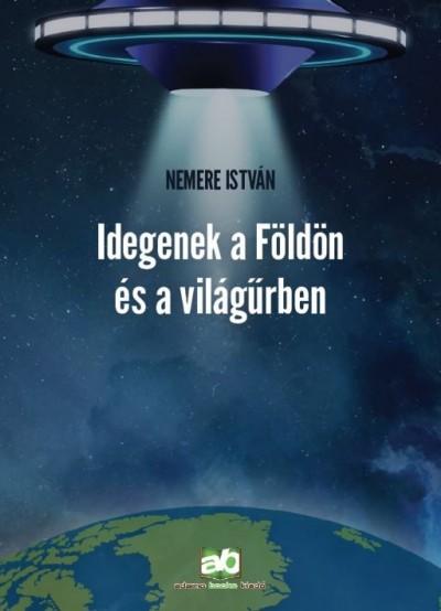 Nemere István - Idegenek a Földön és a világűrben