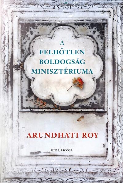 Arundhati Roy - A Felhőtlen Boldogság Minisztériuma