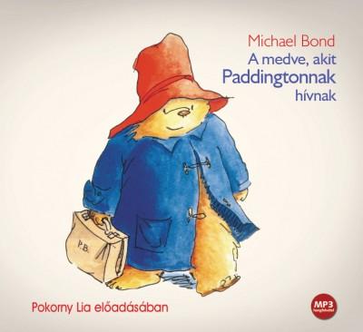 Michael Bond - Pokorny Lia - A medve, akit Paddingtonnak hívnak - Hangoskönyv