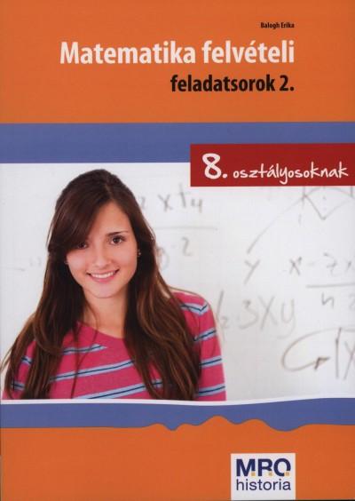 MATEMATIKA FELVÉTELI FELADATSOROK 2. - 8. OSZTÁLYOSOKNAK (ÚJ)